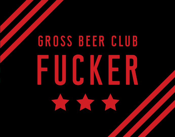 Gross Beer Club Fucker