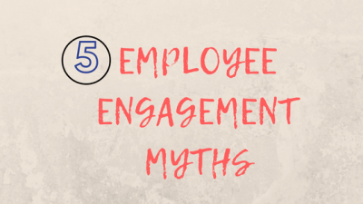 5 Employee Engagement Myths