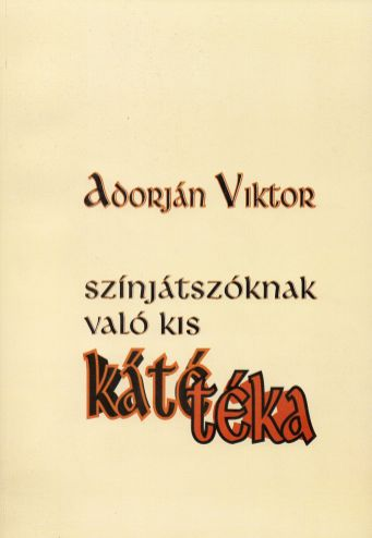 Adorján Viktor: Színjátszóknak való kis kátéka