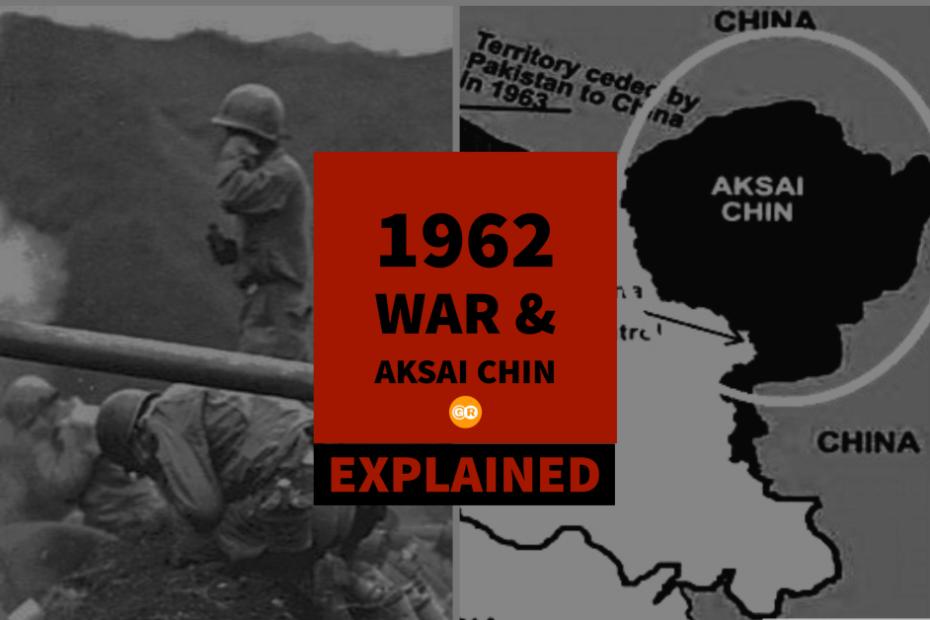 Aksai Chin and sino Indian war 1962