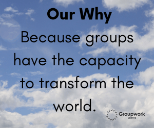 Caption: Our Why: Because groups have the capacity to transform the world. Background: Blue sky with white clouds