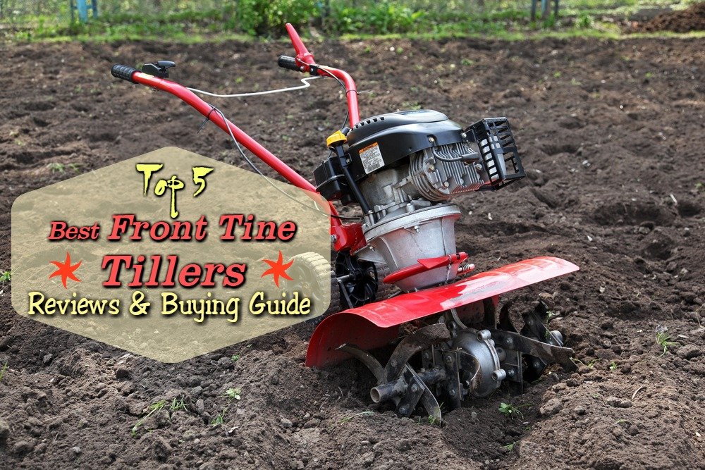 Top 5 Best Front Tine Tiller Reviews – A Complete Buying Guide