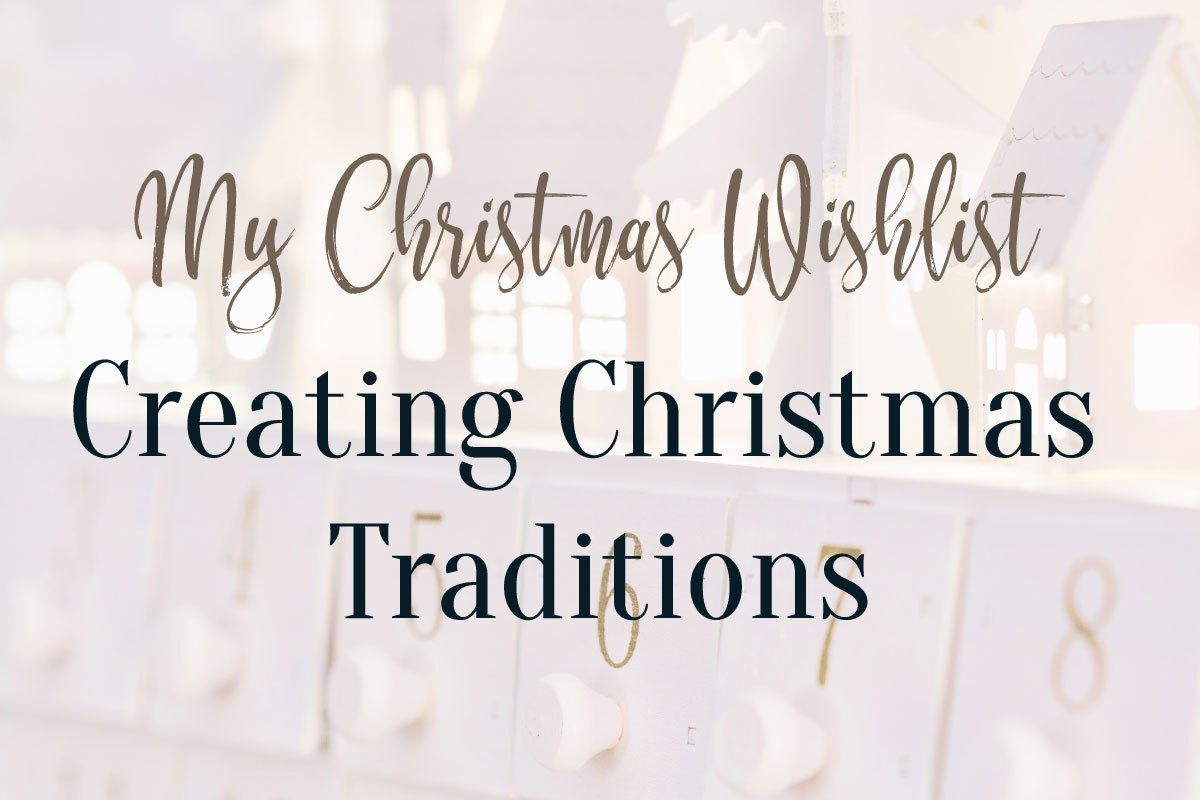 Creating New Holiday Traditions  ||  My Christmas Tradition Wishlist