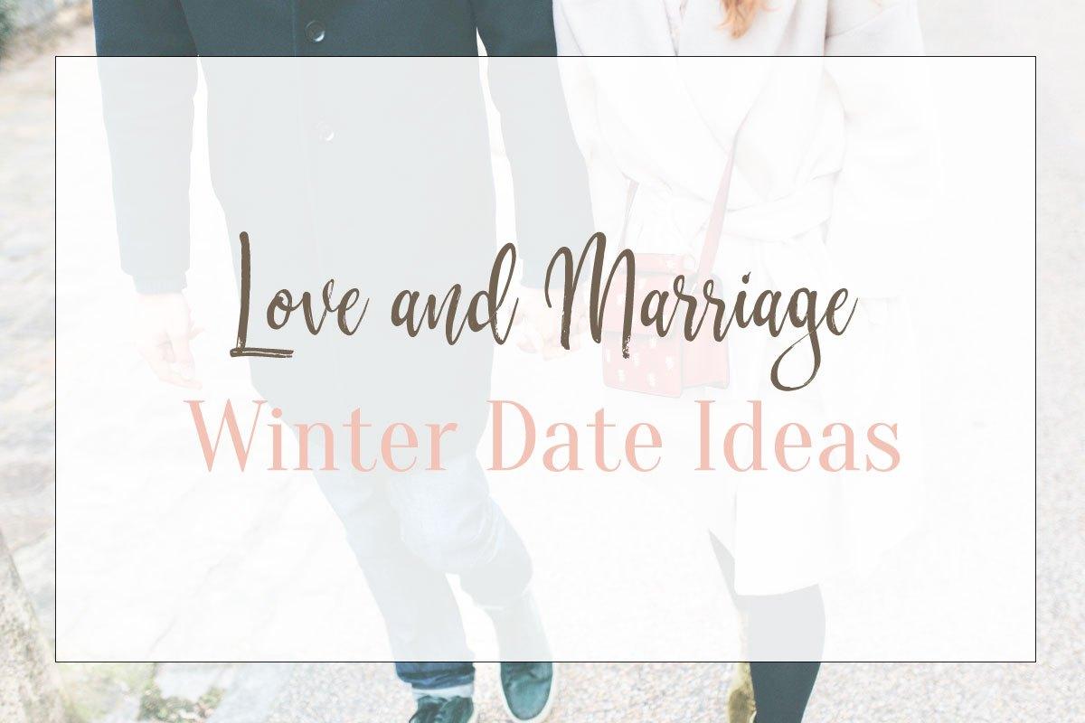 Love & Marriage  ||  Winter Date Ideas