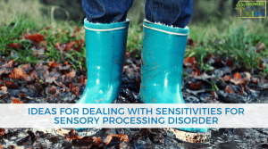 Activity Ideas for dealing with sensitivities for sensory processing disorder.