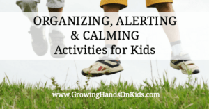 Organizing, Alerting, and Calming activity ideas for kids for home, classroom, or therapy.