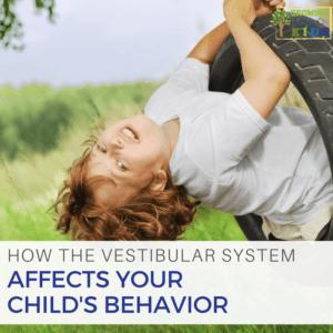 How the vestibular system affects your child's behavior.