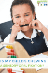 Is my child's chewing a sensory oral fixation or a bad habit?