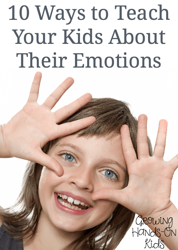 10 hands-on ways to teach your kids about their emotions.