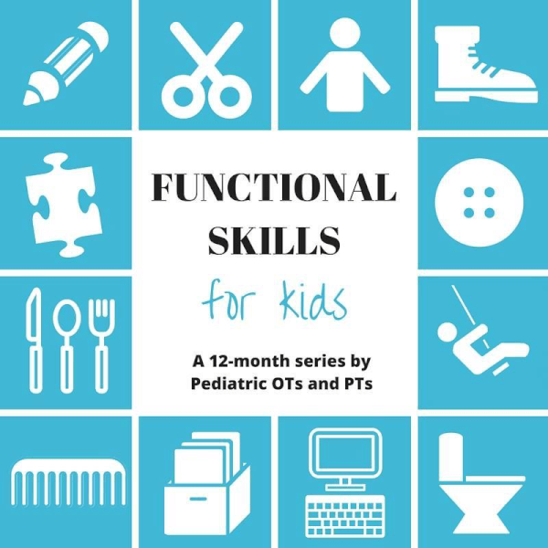 Functional Skills for Kids : a 12 month blog series by OTs and PTs.