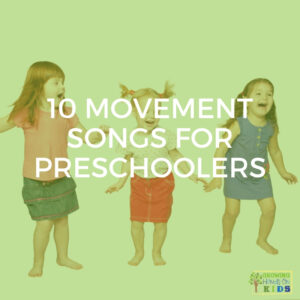 """White background with 3 children dancing and moving. Green overlay with white text that says """"10 movement songs for preschoolers"""" over it."""