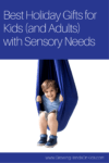 Best holiday gifts for kids (and adults) with sensory needs.