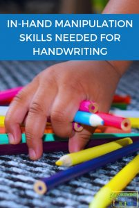 child hand picking up colorful pencils with the words in-hand manipulation skills needed for handwriting written over a blue rectangle.