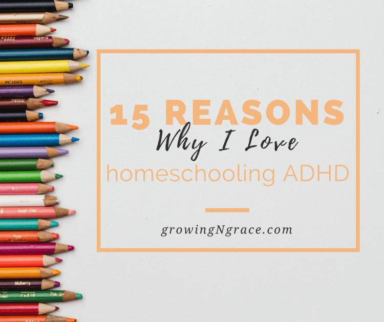 15 reasons why I love homeschooling ADHD