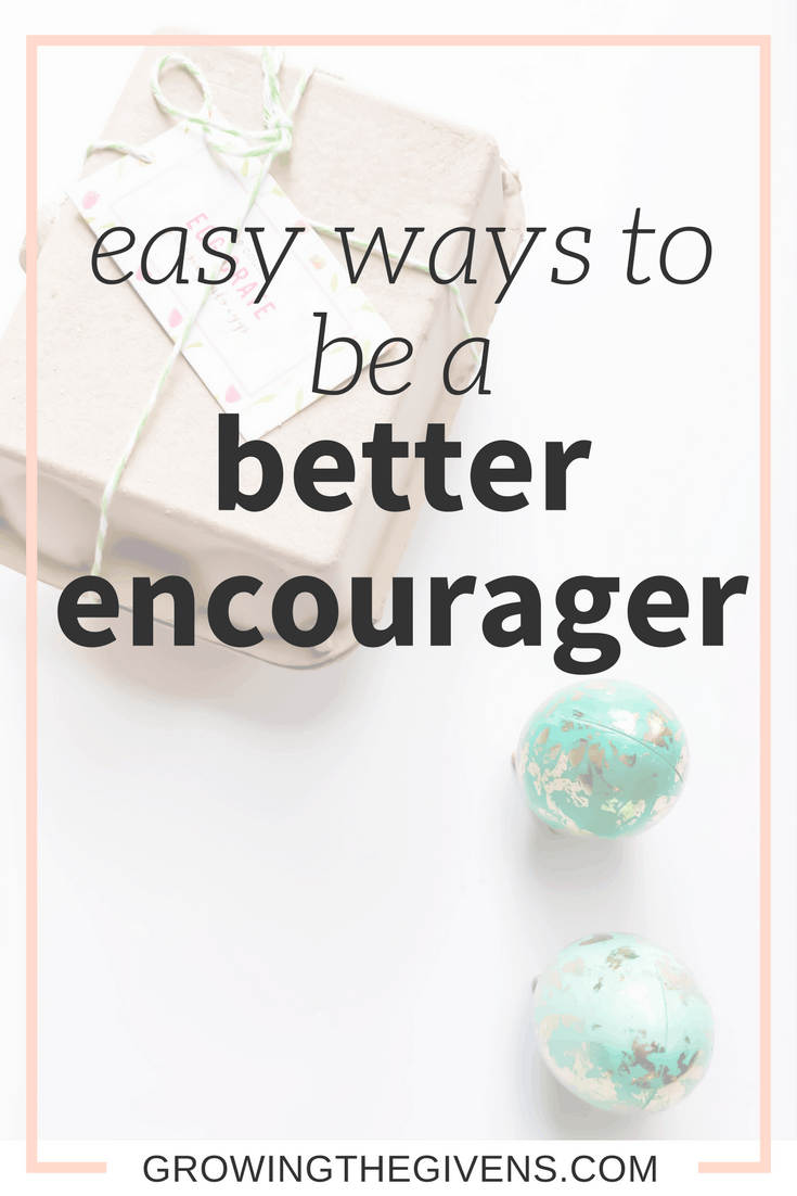 Use these easy ways to be a better encourager this week! These small steps can make a big impact in your relationships.