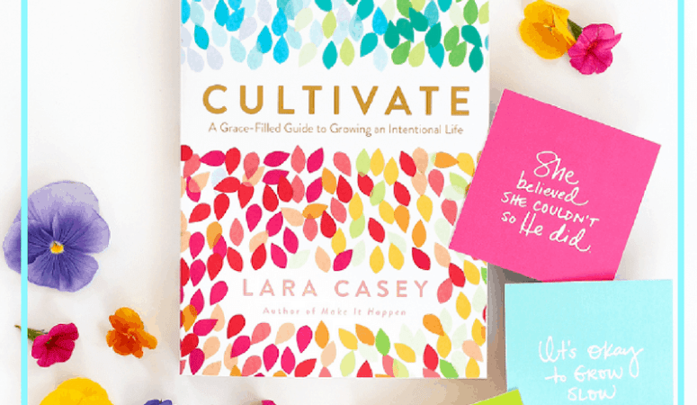 The Best Takeaways from CULTIVATE by Lara Casey