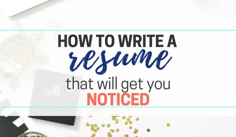 How to Write A Resume that Will Get You Noticed