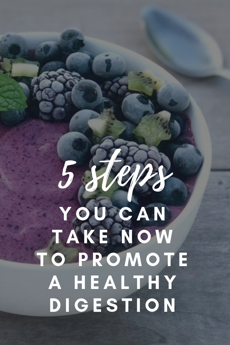 5 Steps You Can Take Now to Promote a Healthy Digestion