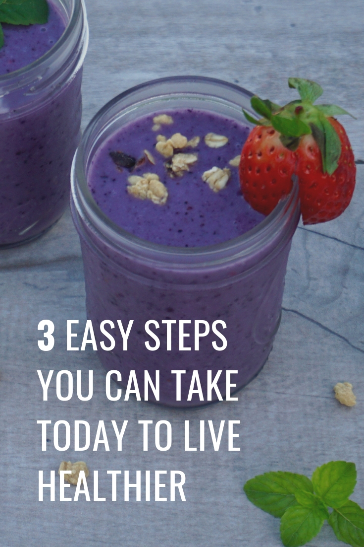 3 Easy Steps You Can Take Today To Live A Healthier Lifestyle