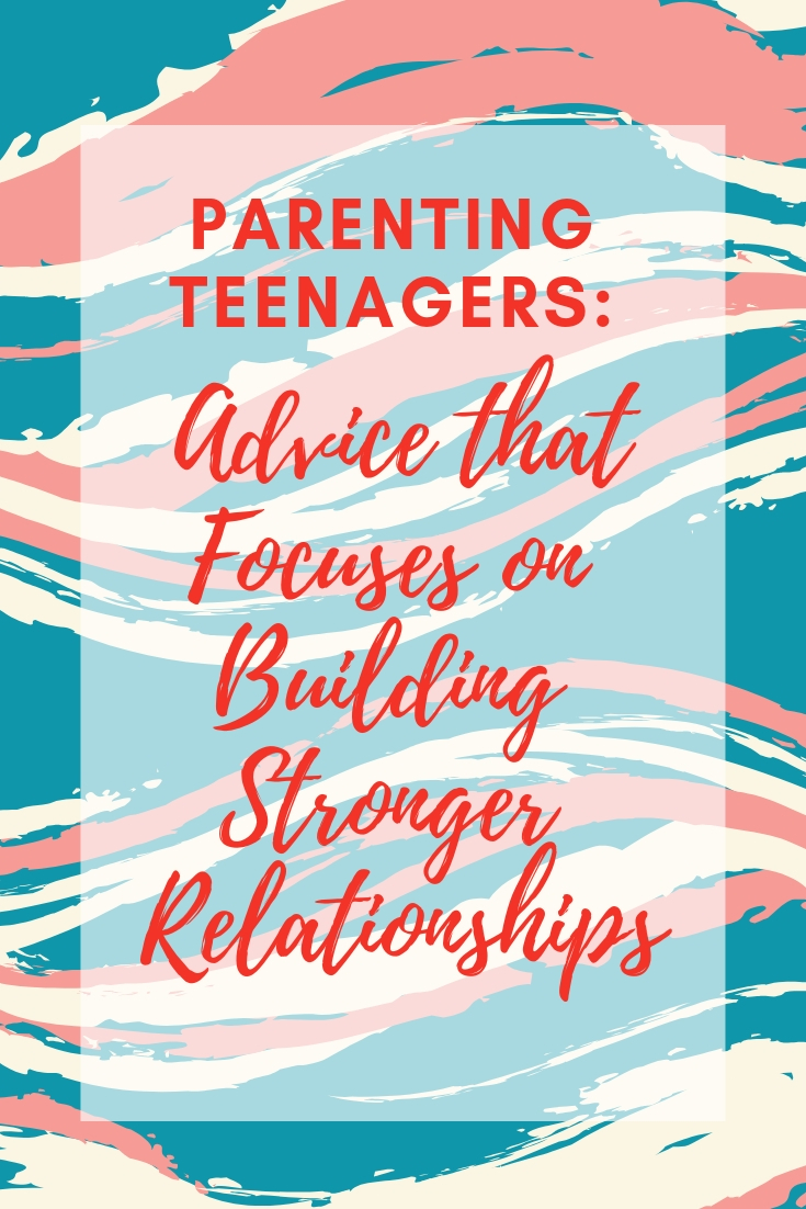 Parenting Teenagers: Advice that Focuses on Building Stronger Relationships