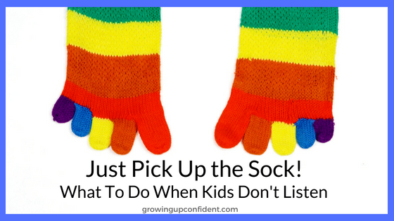 Just Pick Up The Sock! What to do when kid's don't listen
