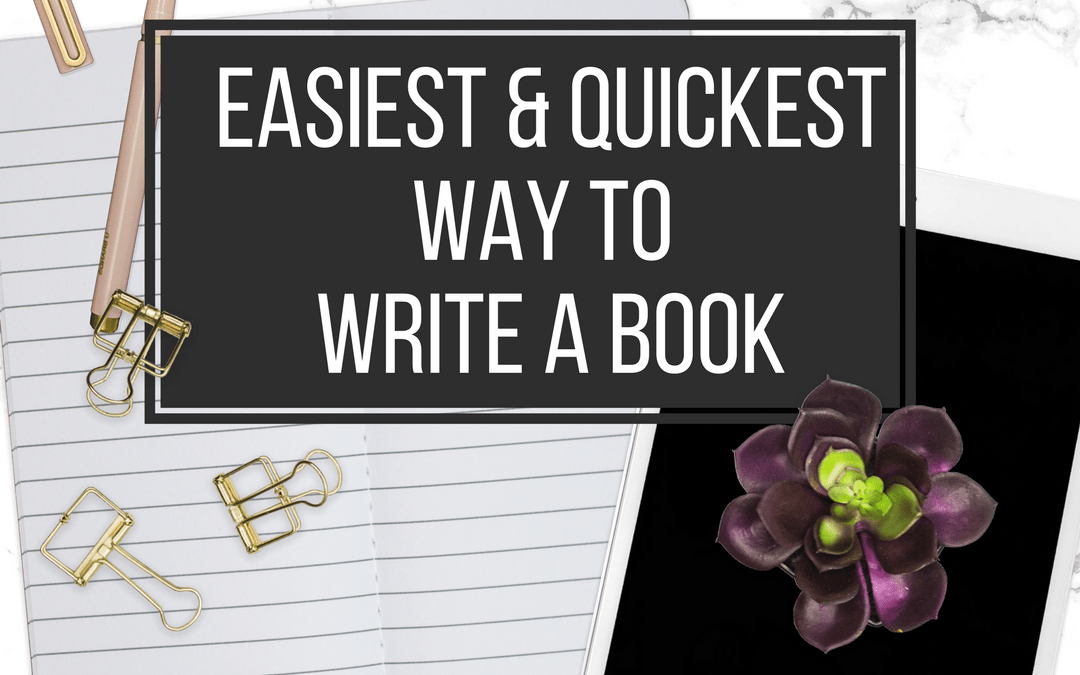 Easiest & Fastest Way To Write a Book