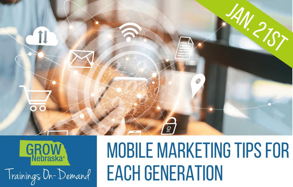 January 21 | GROW Nebraska's® FREE Online Training – Mobile Marketing Tips for Each Generation