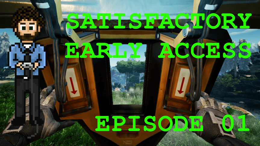 Satisfactory Early Access – Episode 01: Planetfall