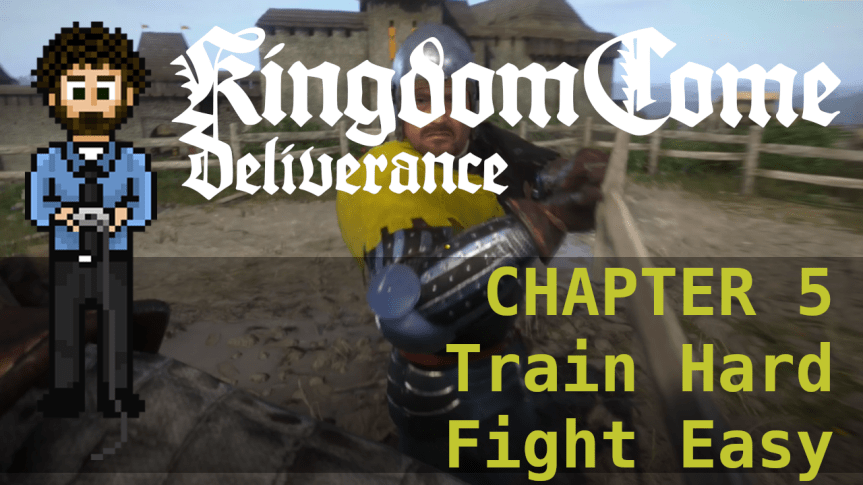 Kingdom Come Deliverance Hardcore Mode 05 Train Hard Fight Easy Grow Up And Game