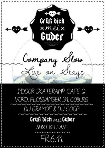 "Flyer. Company Slow live im Cafe Q. Indoor Skateramp. Cafe Q. Live Rap Coburg. Hip Hop. Bratwurst Rap. ""Grüß dich mei Guder"" Shirt Release Party."