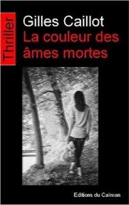Gilles Caillot - La couleur des âmes mortes