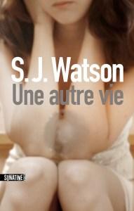 S.J. Watson - Une autre vie
