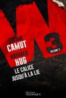 Jérôme Camut et Nathalie Hug - W3, tome 3, Le calice jusqu'à la lie
