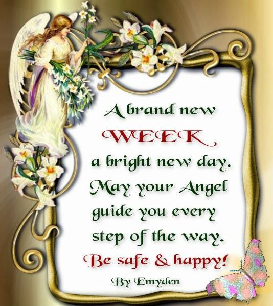 a-brand-new-week-a-bright-new-day-may-your-angel-guide-you-every-step-of-the-way-be-safe-n-happy