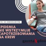 Dawcy krwi niepowinni rezygnować zjej oddawania zewzględu naepidemię