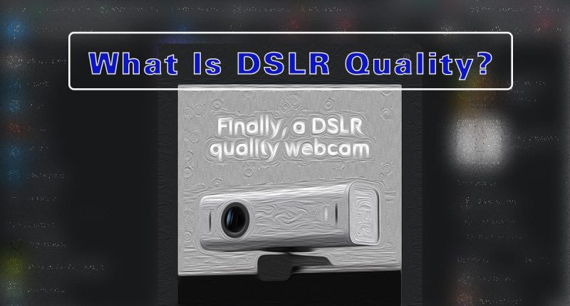 What-Is-DSLR-Quality