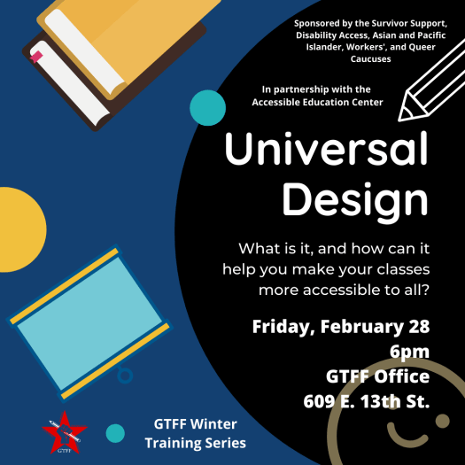 Flyer for Universal Design Training in partnership with Accessible Education Center Friday, Feb. 28 at 6PM in the GTFF office.