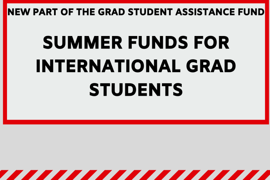"""text-focused graphic reading """"new part of he grad student assistance fund: summer funds for international grad students"""""""