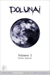 Portada Volumen 1 de Antología de cuentos de Fantasía Urbana, DOLUNAI
