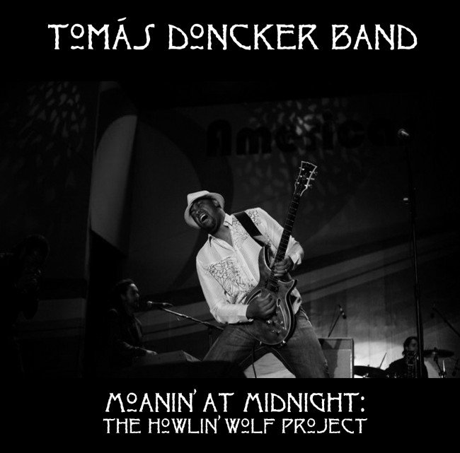 Tomas Donker Band Moanin at Midnight Howling Wolf Project Review