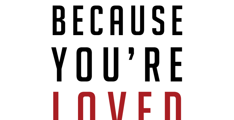 Because you're loved