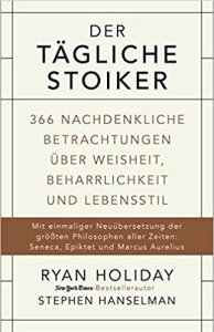 Der tägliche Stoiker: 366 nachdenkliche Betrachtungen über Weisheit, Beharrlichkeit und Lebensstil