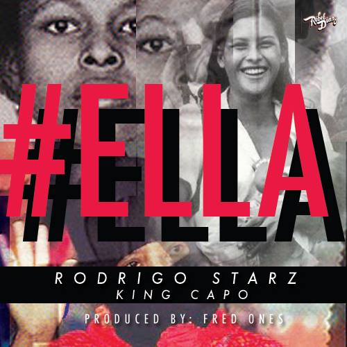 Ella – Rodrigo Starz ft. King Capo (Produced by Fred Ones)