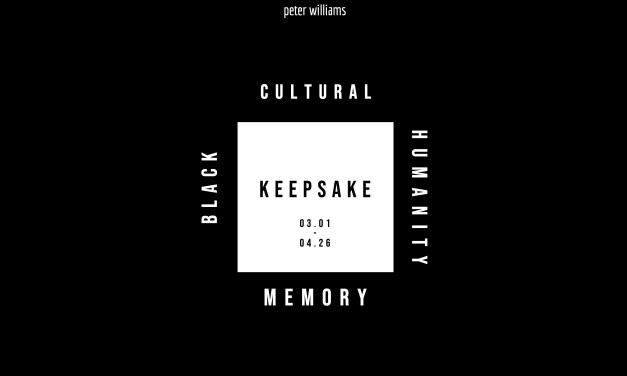 KEEPSAKE : BLACK, CULTURAL, HUMANITY, MEMORY : ART EXHIBITION APRIL 5 ( ARTLOOP )