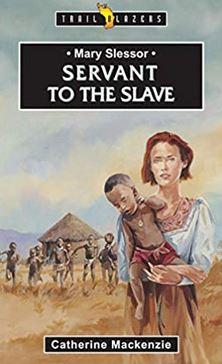 Mary Slessor: Servant to the Slave (Trail Blazers)