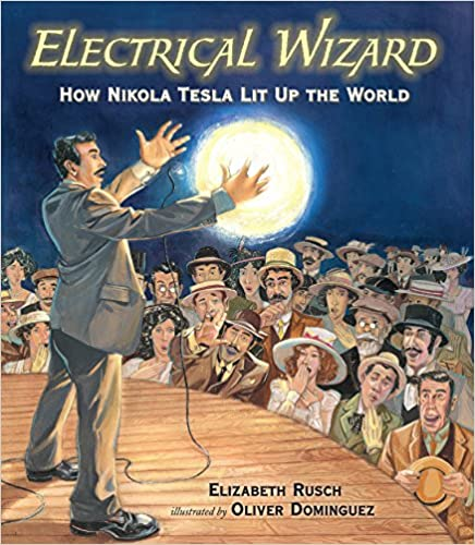 Electrical Wizard: How Nikola Tesla Lit Up the World