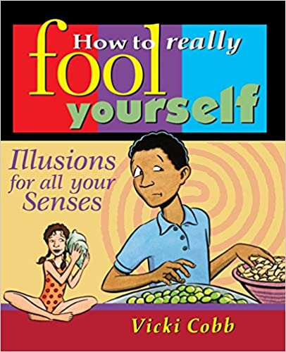 How to Really Fool Yourself: Illusions for All Your Senses