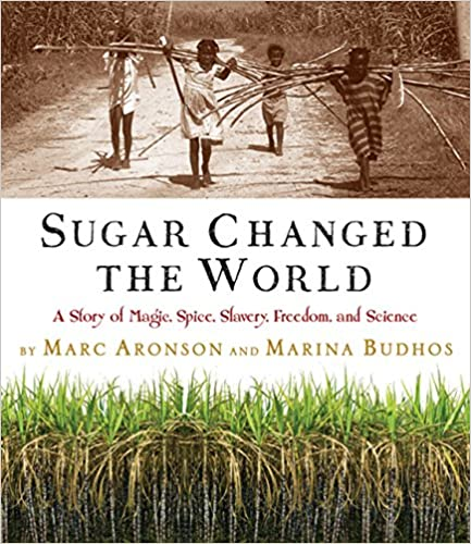 ugar Changed the World: A Story of Magic, Spice, Slavery, Freedom, and Science