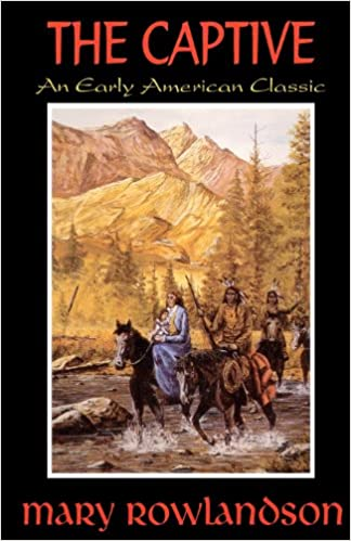 The Captive: The True Story Of The Captivity Of Mrs. Mary Rowlandson Among The Indians