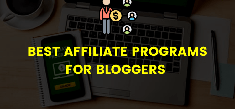20+ Best Affiliate Programs For Bloggers in 2021
